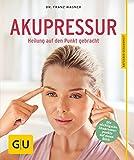 Akupressur: Heilung auf den Punkt gebracht (GU Ratgeber...